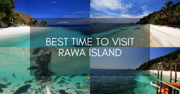 Best Time To Visit Rawa Island
