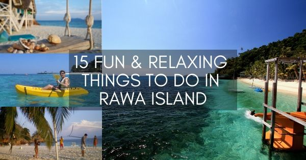 Fun & Relaxing Things To Do In Rawa Island