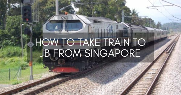 How To Take Train To JB From Singapore