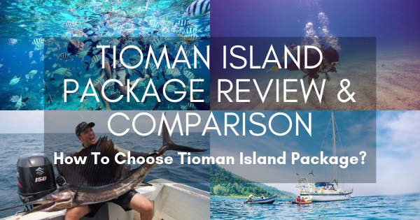 Tioman Island Package Review And Comparison - How To Choose Tioman Island Package?